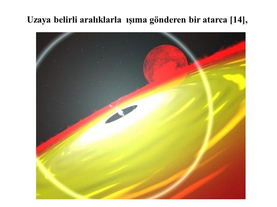 Uzaya belirli aralıklarla ışıma gönderen bir atarca [14],